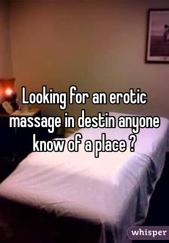 Looking for an erotic massage in destin anyone know of a place ?