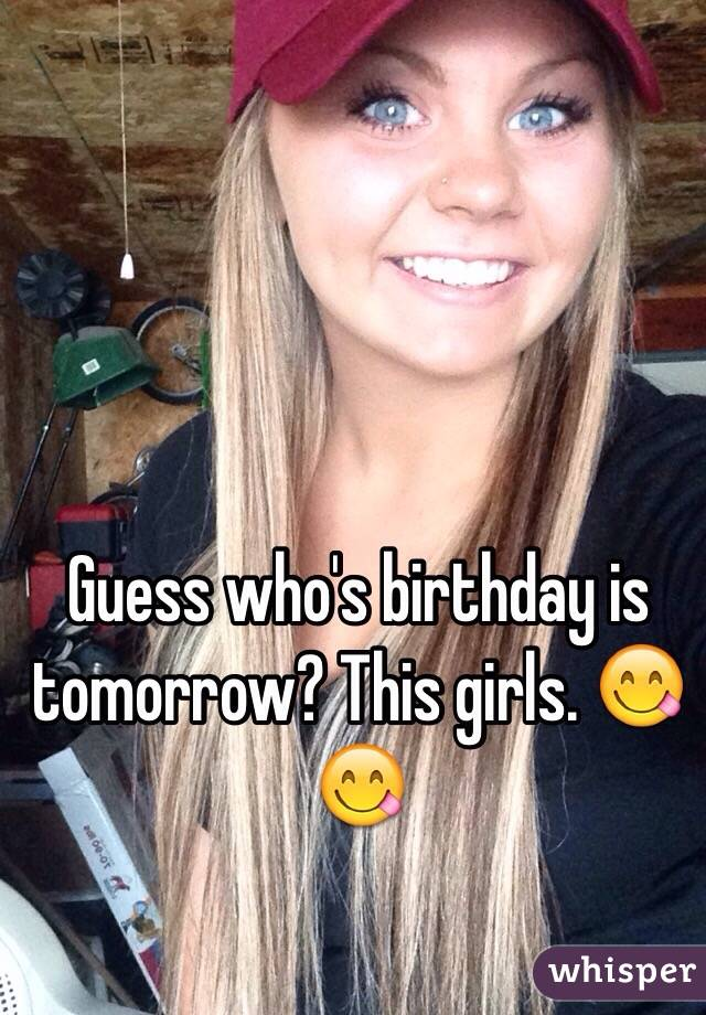 Guess who's birthday is tomorrow? This girls. 😋😋