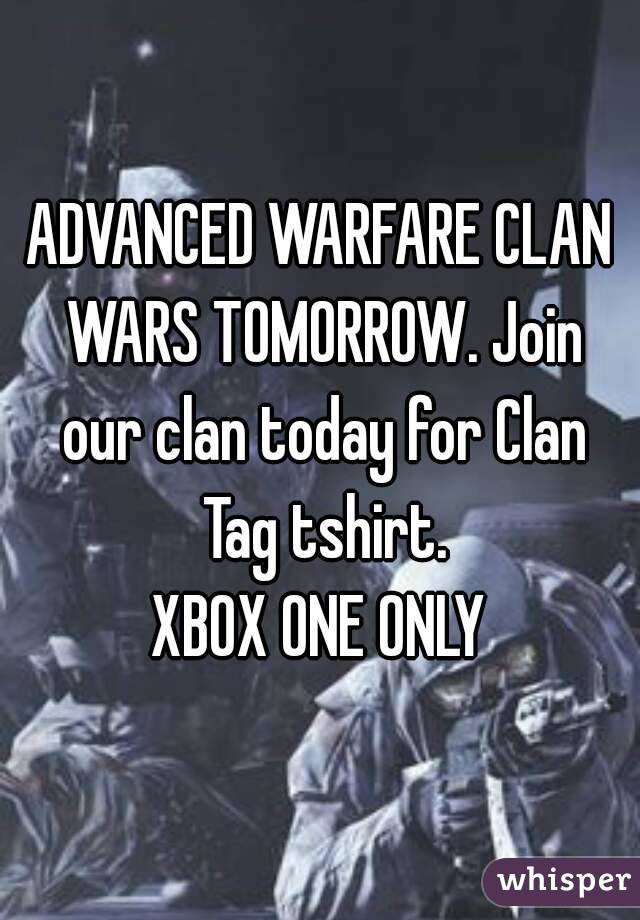 ADVANCED WARFARE CLAN WARS TOMORROW. Join our clan today for Clan Tag tshirt. XBOX ONE ONLY