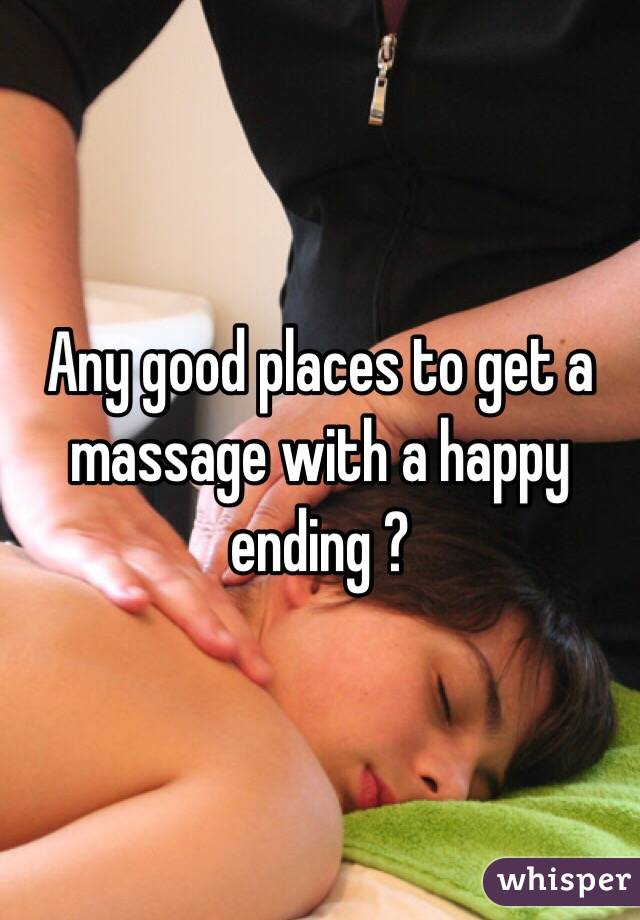 Any good places to get a massage with a happy ending ?