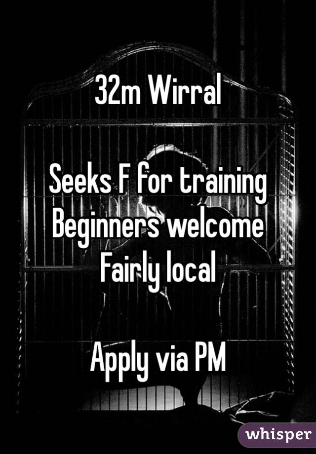 32m Wirral  Seeks F for training Beginners welcome Fairly local  Apply via PM