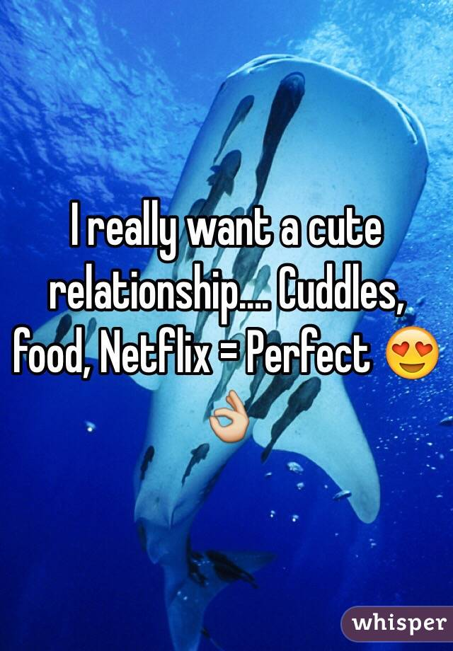 I really want a cute relationship.... Cuddles, food, Netflix = Perfect 😍👌