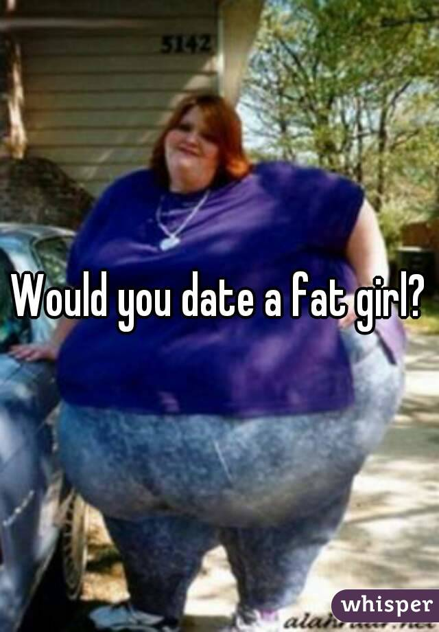 why you should date a fat girl