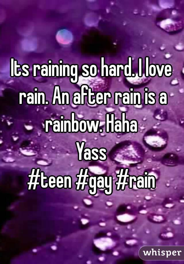 Its raining so hard. I love rain. An after rain is a rainbow. Haha  Yass #teen #gay #rain