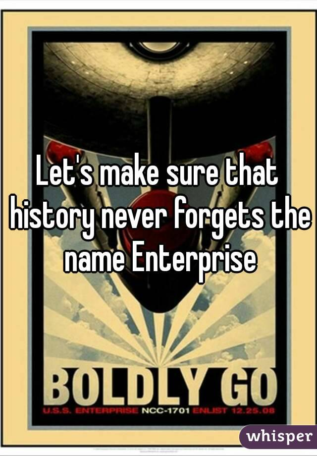 Let's make sure that history never forgets the name Enterprise