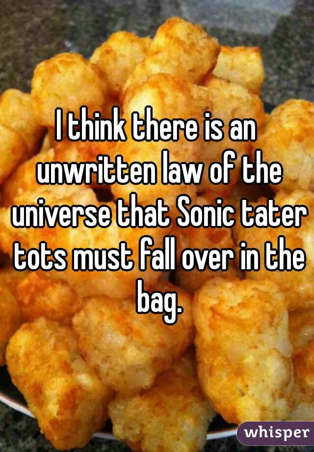 I think there is an unwritten law of the universe that Sonic tater tots must fall over in the bag.