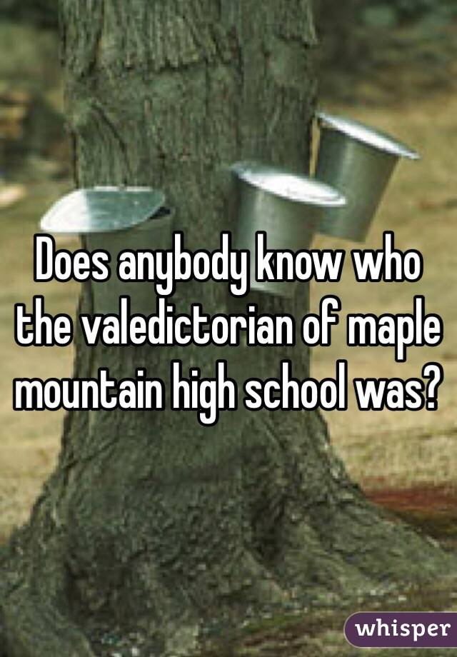 Does anybody know who the valedictorian of maple mountain high school was?