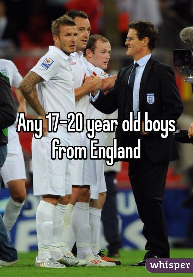 Any 17-20 year old boys from England