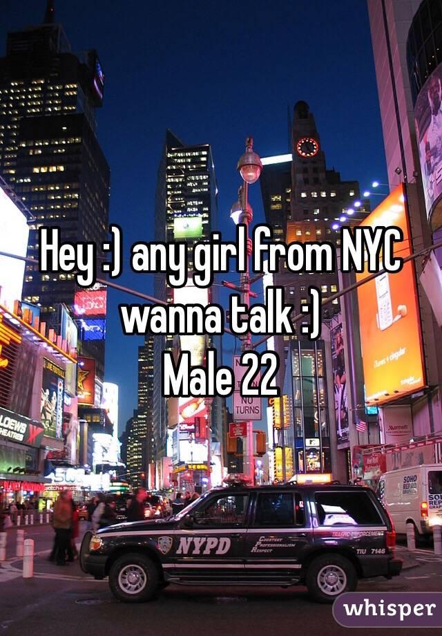 Hey :) any girl from NYC wanna talk :)  Male 22