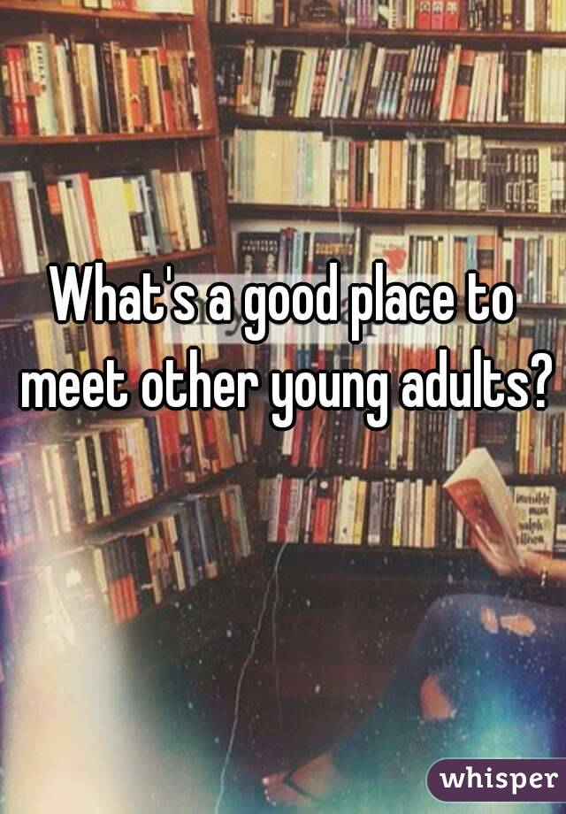 What's a good place to meet other young adults?