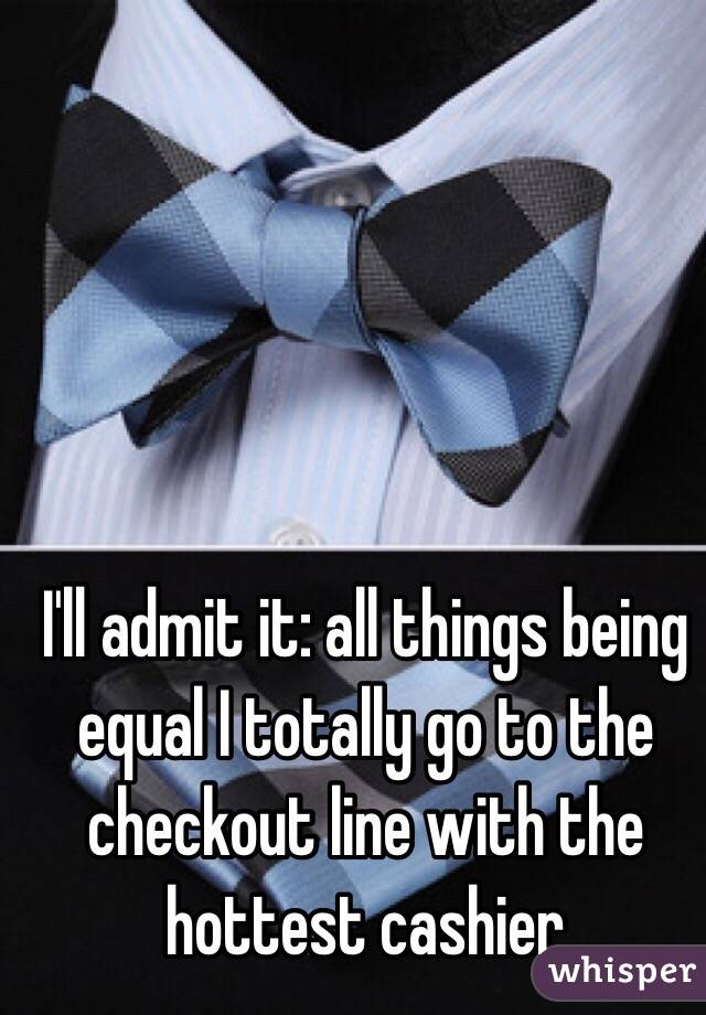 I'll admit it: all things being equal I totally go to the checkout line with the hottest cashier