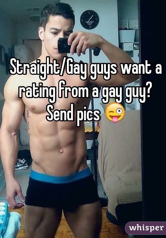 Straight/Gay guys want a rating from a gay guy?  Send pics 😜