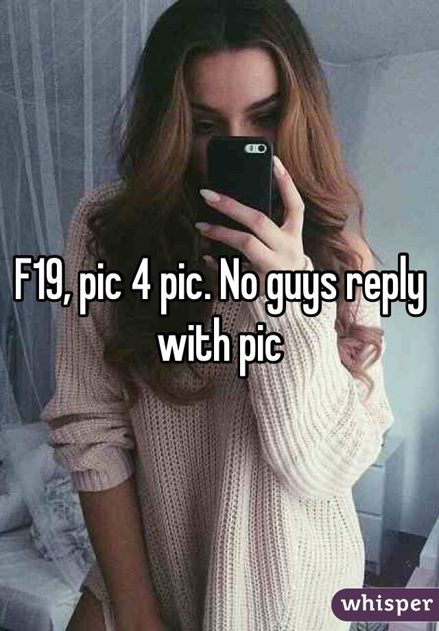 F19, pic 4 pic. No guys reply with pic