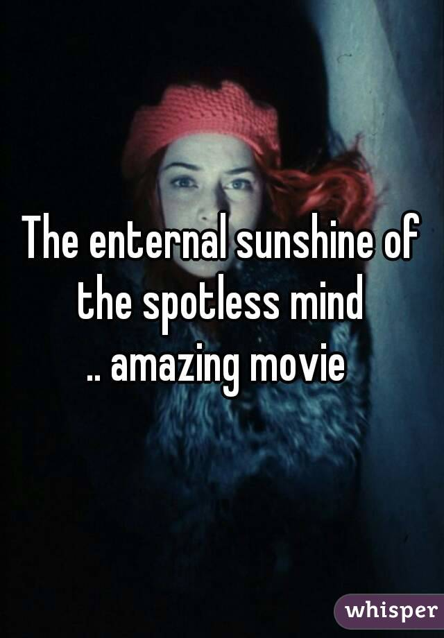 The enternal sunshine of the spotless mind  .. amazing movie
