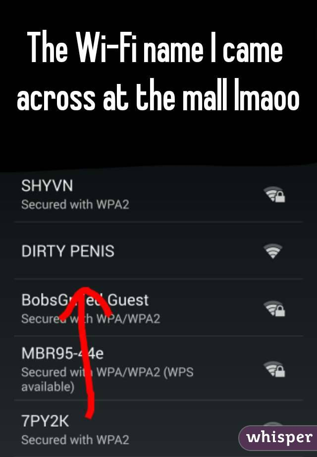 The Wi-Fi name I came across at the mall lmaoo