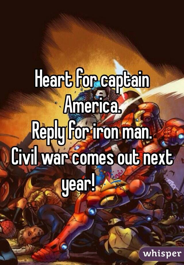 Heart for captain America. Reply for iron man. Civil war comes out next year! 🎉