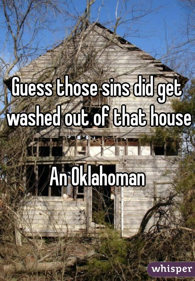Guess those sins did get washed out of that house  An Oklahoman