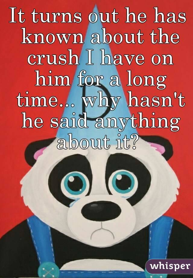 It turns out he has known about the crush I have on him for a long time... why hasn't he said anything about it?