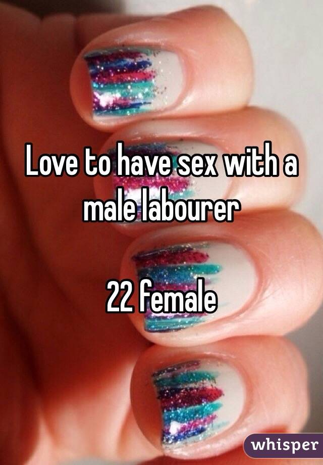 Love to have sex with a male labourer   22 female