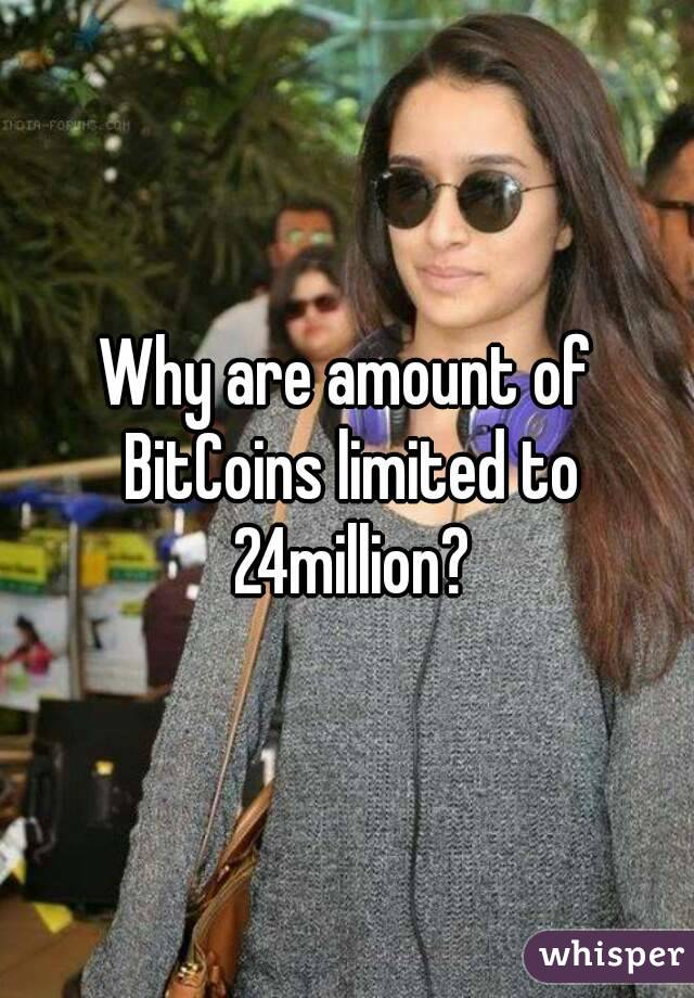 Why are amount of BitCoins limited to 24million?