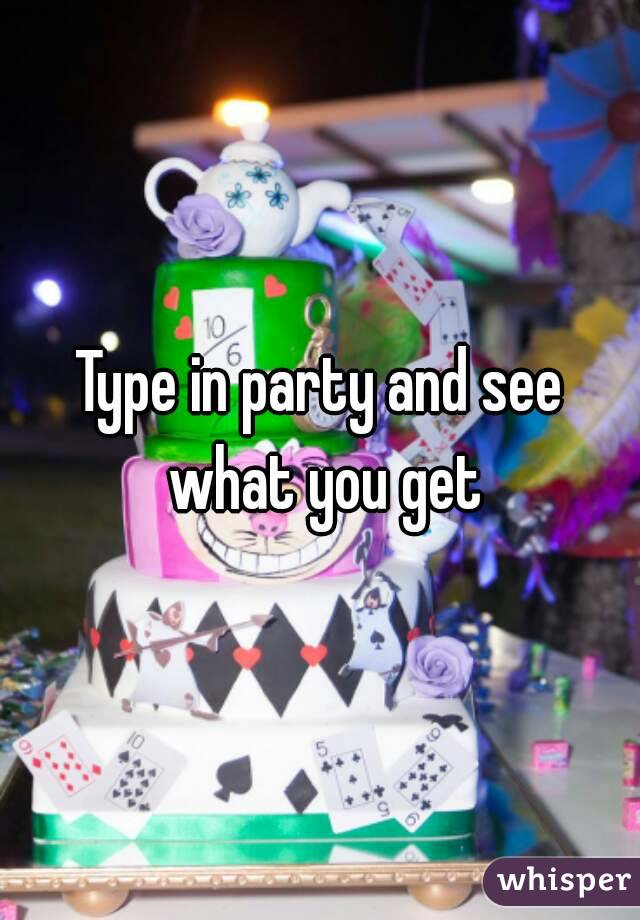 Type in party and see what you get