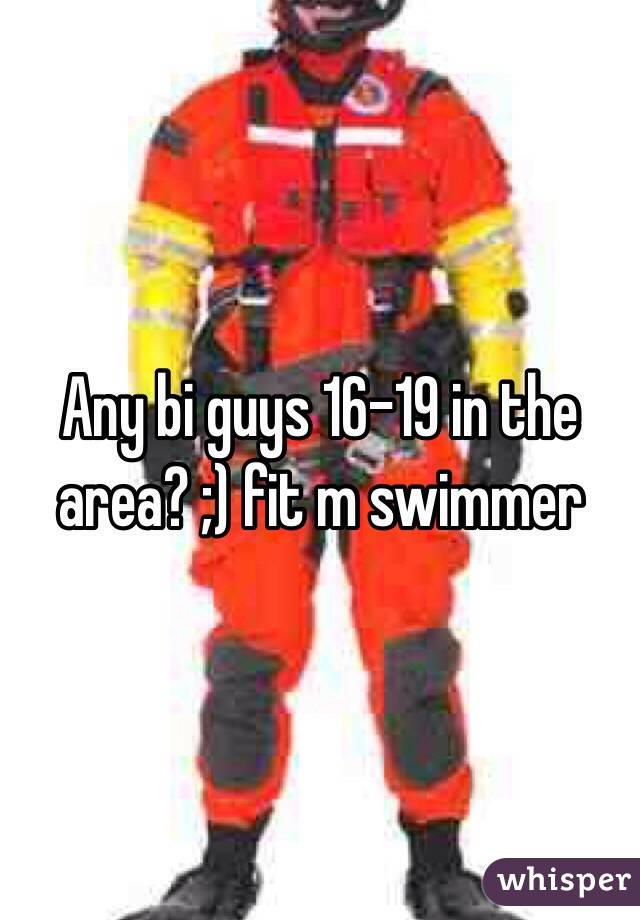 Any bi guys 16-19 in the area? ;) fit m swimmer