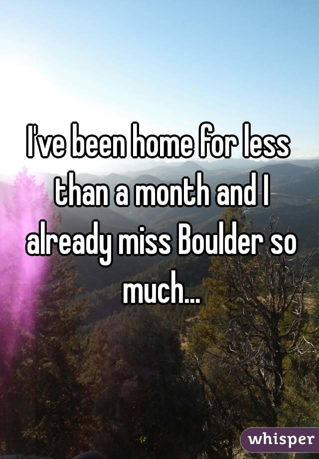 I've been home for less than a month and I already miss Boulder so much...