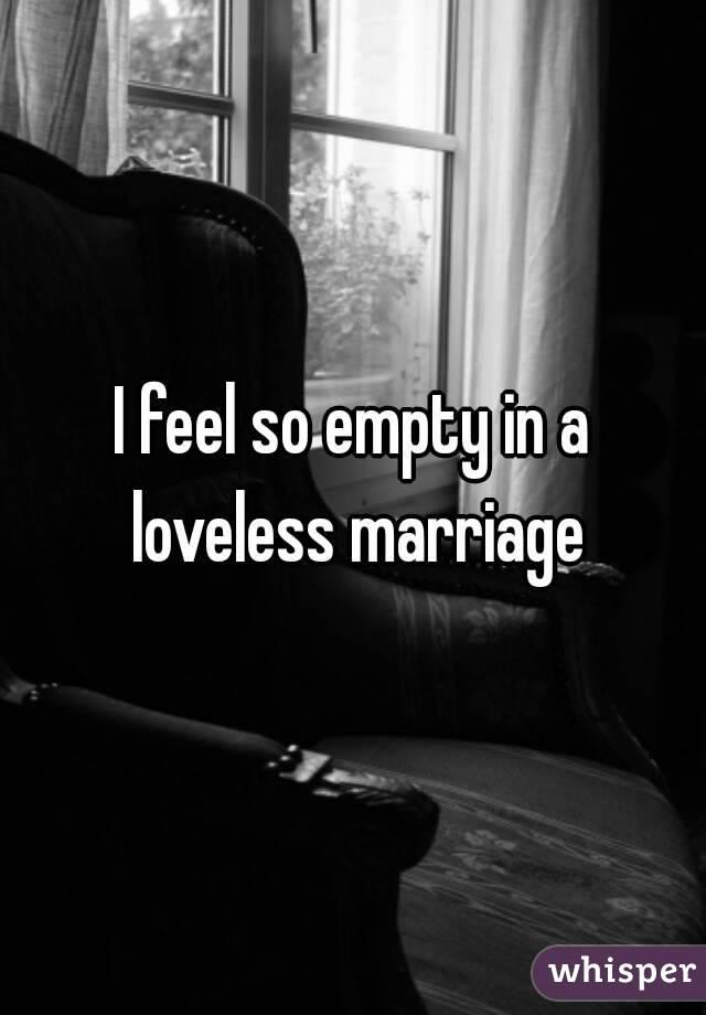 I feel so empty in a loveless marriage