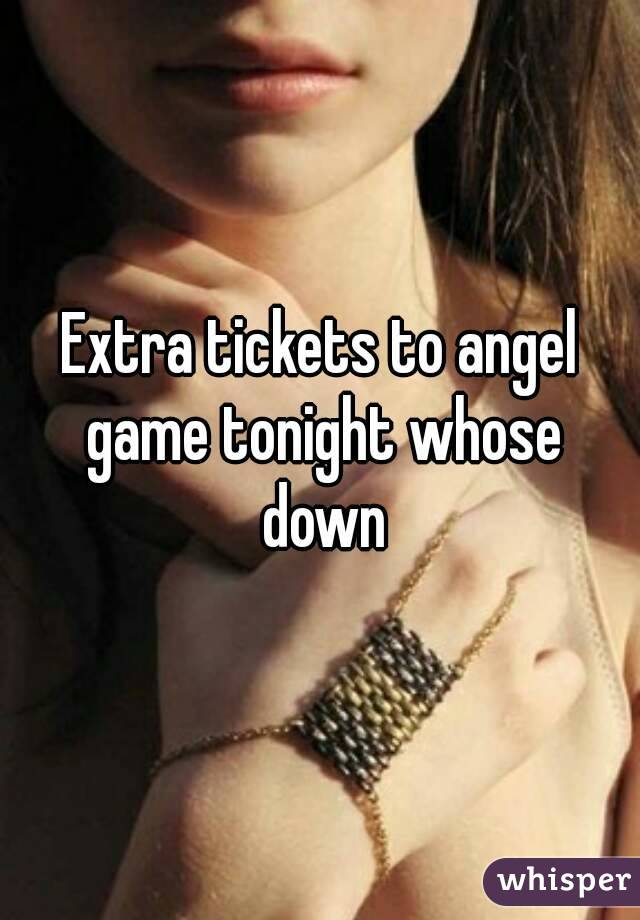 Extra tickets to angel game tonight whose down