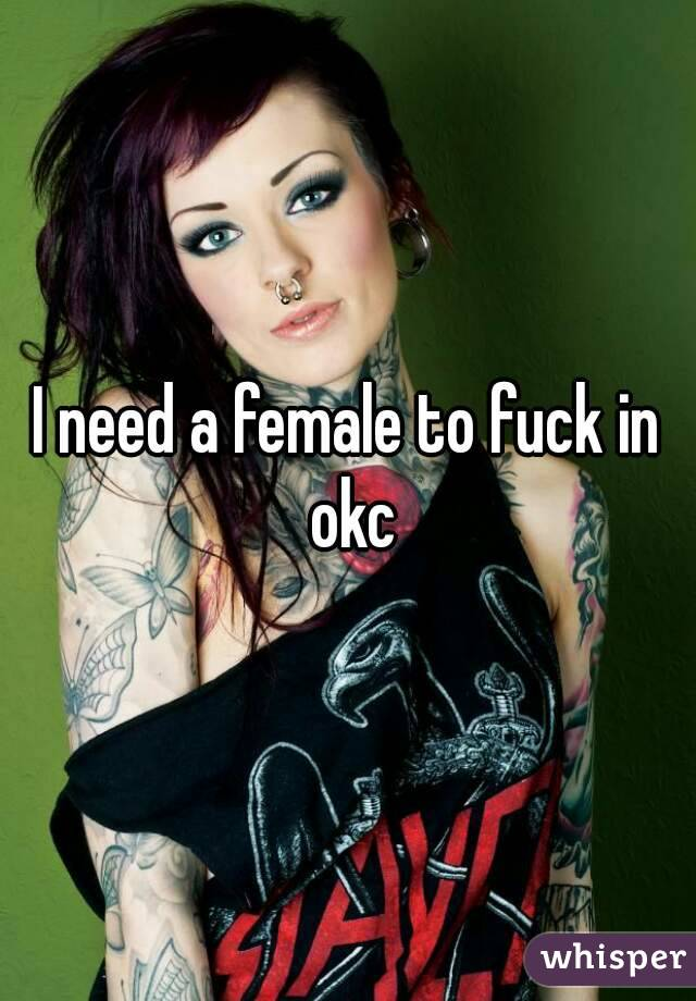 I need a female to fuck in okc