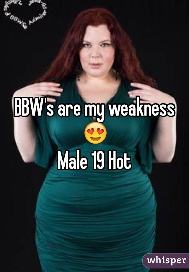 BBW's are my weakness 😍 Male 19 Hot