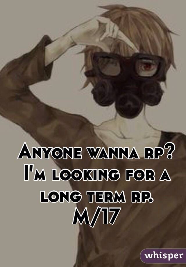 Anyone wanna rp? I'm looking for a long term rp. M/17