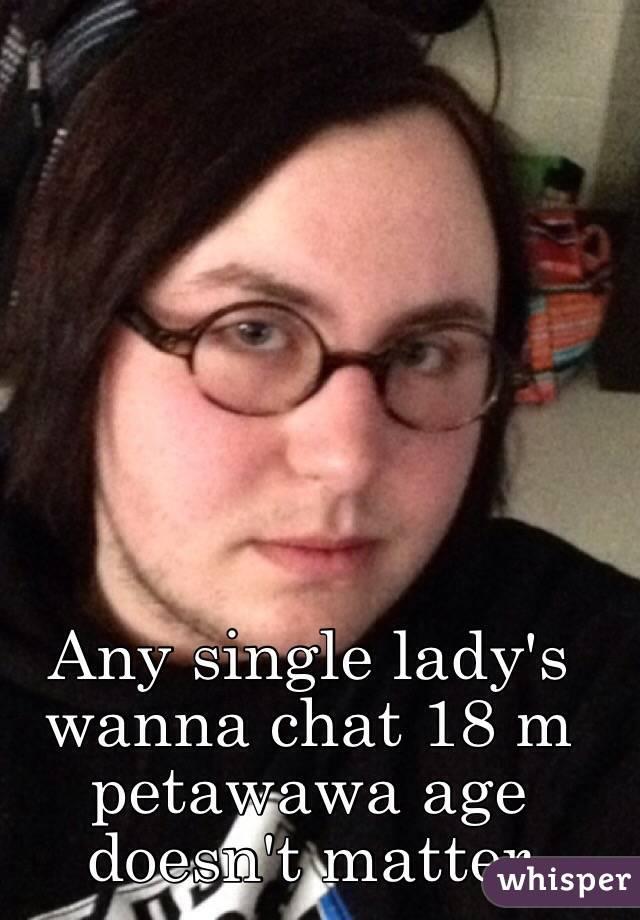 Any single lady's wanna chat 18 m petawawa age doesn't matter
