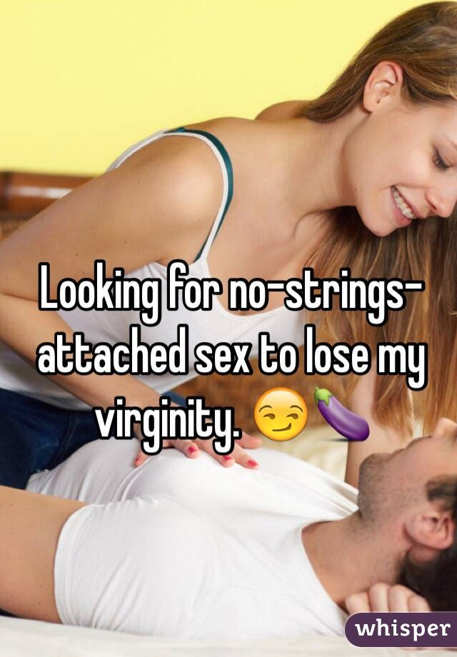Looking for no-strings-attached sex to lose my virginity. 😏🍆