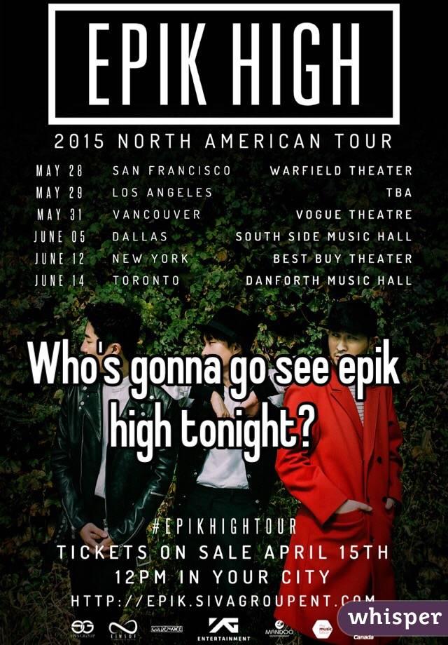 Who's gonna go see epik high tonight?