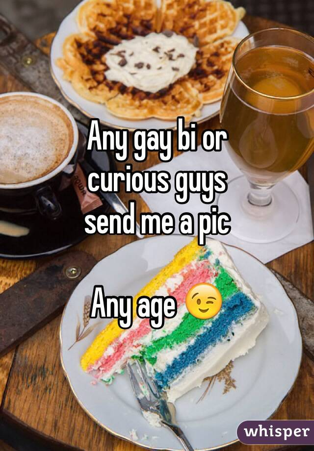Any gay bi or curious guys send me a pic  Any age 😉