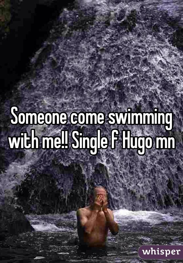 Someone come swimming with me!! Single f Hugo mn