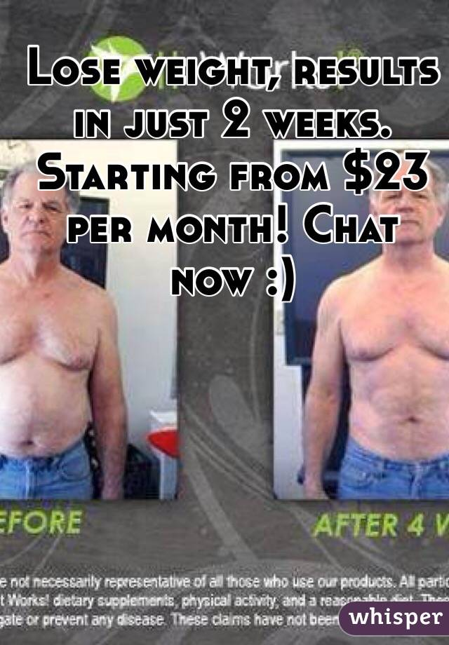 Lose weight, results in just 2 weeks. Starting from $23 per month! Chat now :)