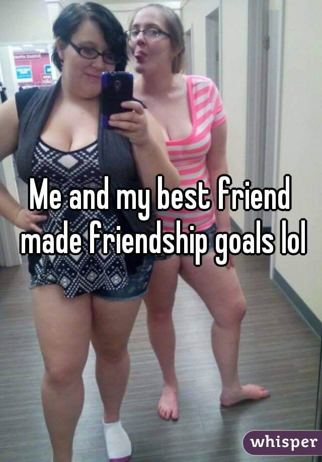 Me and my best friend made friendship goals lol