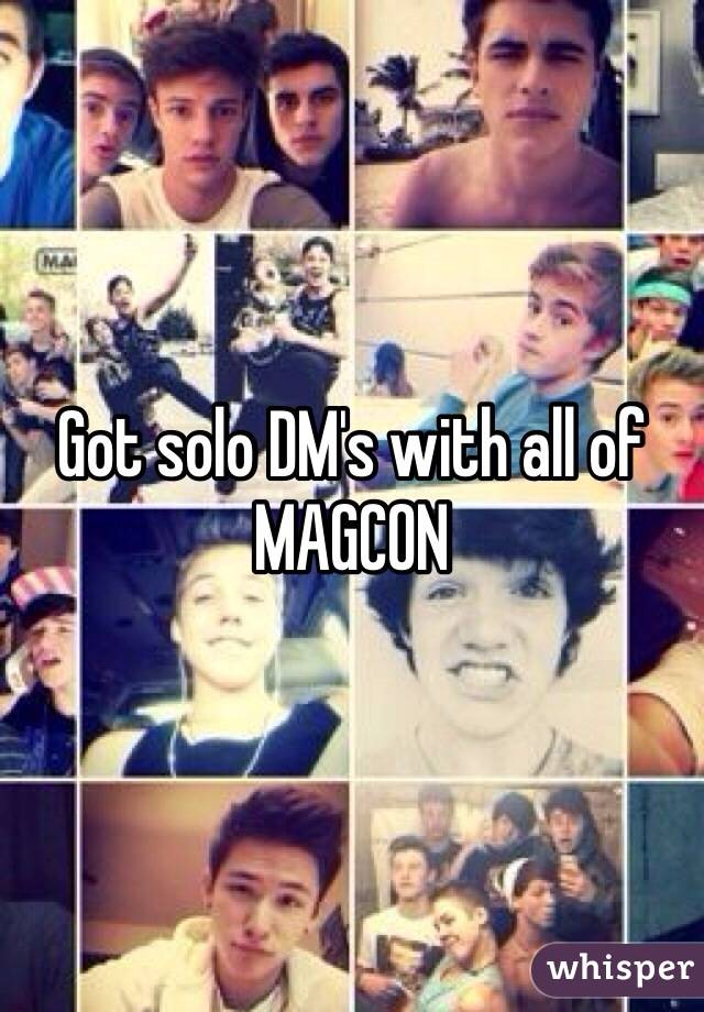 Got solo DM's with all of MAGCON