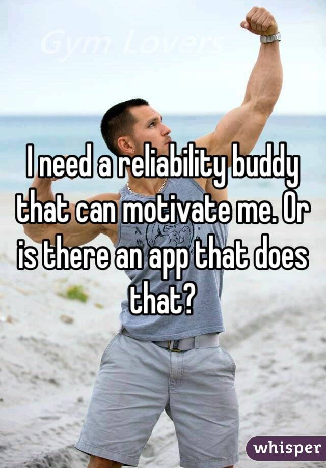 I need a reliability buddy that can motivate me. Or is there an app that does that?