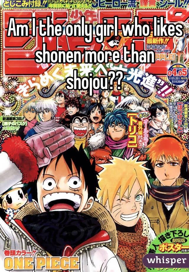Am I the only girl who likes shonen more than shojou??