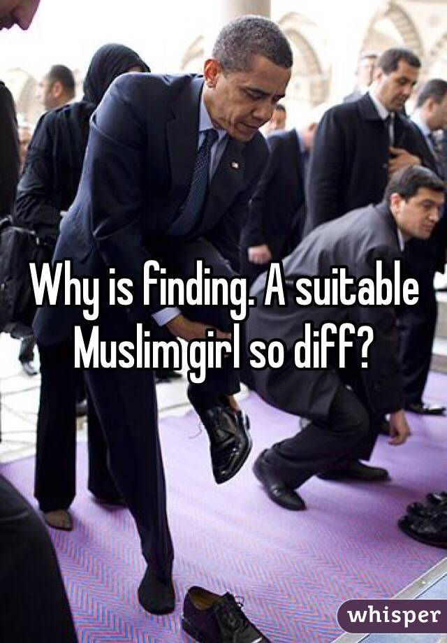 Why is finding. A suitable Muslim girl so diff?