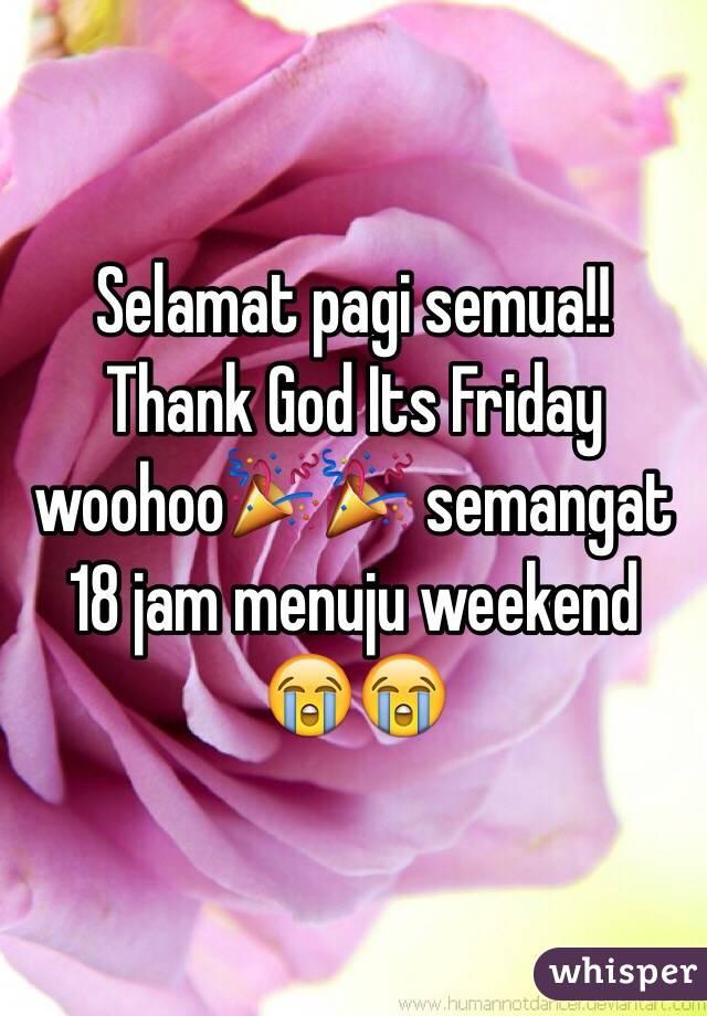 Selamat pagi semua!! Thank God Its Friday woohoo🎉🎉 semangat 18 jam menuju weekend 😭😭