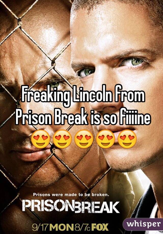 Freaking Lincoln from Prison Break is so fiiiine 😍😍😍😍😍
