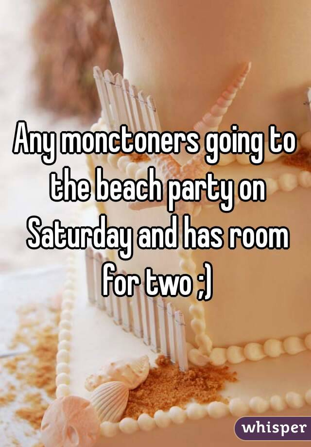 Any monctoners going to the beach party on Saturday and has room for two ;)