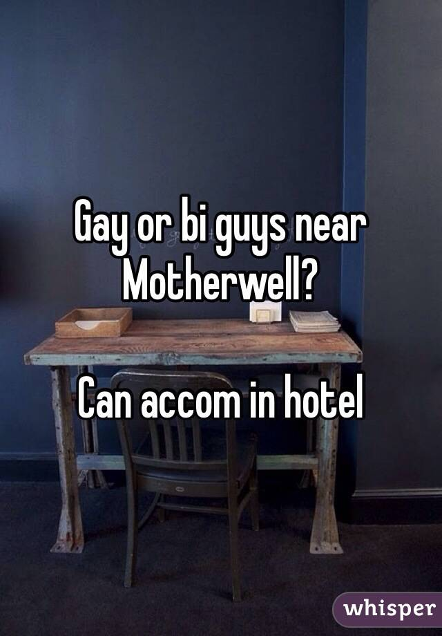 Gay or bi guys near Motherwell?   Can accom in hotel