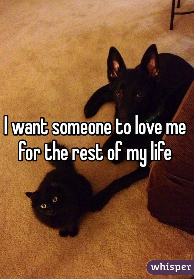 I want someone to love me for the rest of my life
