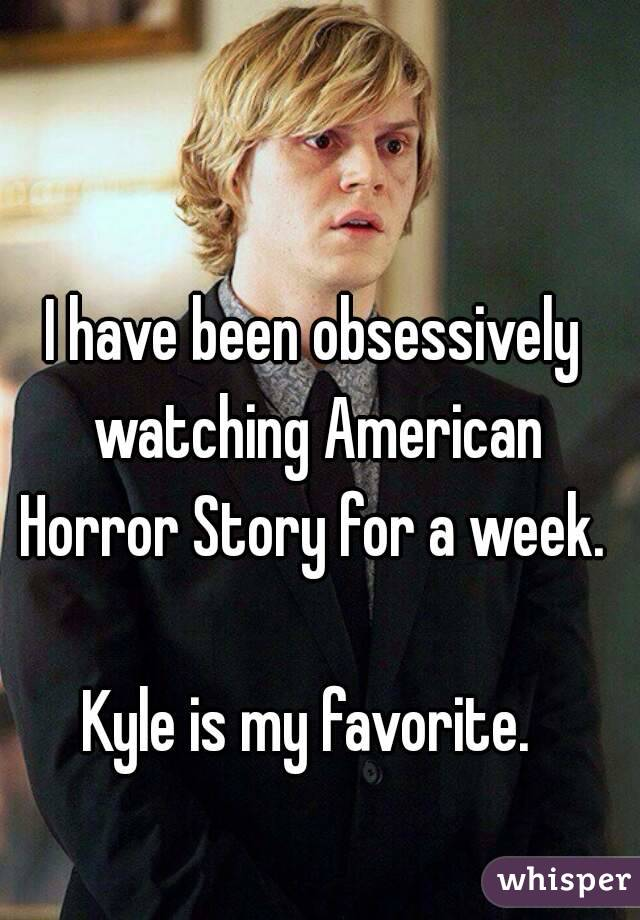 I have been obsessively watching American Horror Story for a week.   Kyle is my favorite.