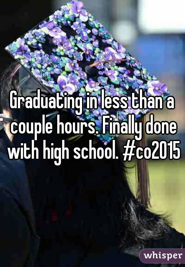 Graduating in less than a couple hours. Finally done with high school. #co2015
